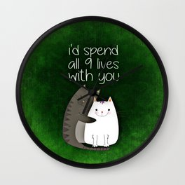 I'd Spend All 9 Lives With You Wall Clock
