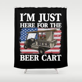 I'm Just Here For The Beer Cart Funny Golfing Shower Curtain