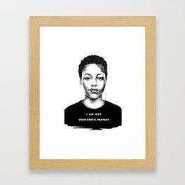 I Am Not Your Exotic Fantasy Framed Art Print