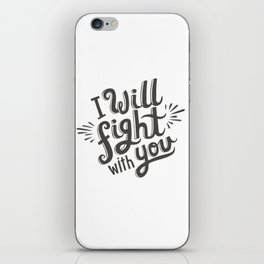 I Will Fight With You iPhone Skin