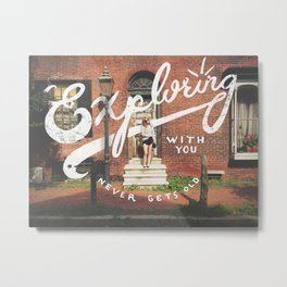 Exploring with you never gets old Metal Print