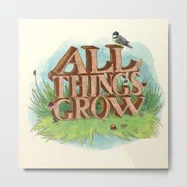 All Things Grow Metal Print