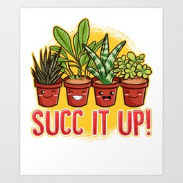 Cute & Funny Succ It Up Succulent Pun Art Print