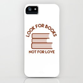 Looks for Books, Not for Love iPhone Case