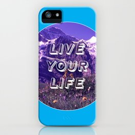Live Your Life iPhone Case