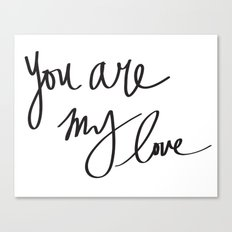 You Are My Love Canvas Print