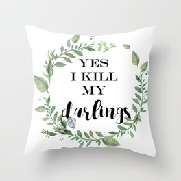 Yes, I kill my darlings Throw Pillow