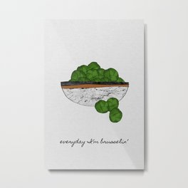 Everyday I'm Brusselin' Metal Print