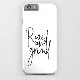 Rise And Grind, Rise And Grind Quote, Motivational Art, Motivational Quote iPhone Case