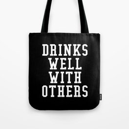 Drinks Well With Others (Black & White) Tote Bag