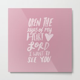Open the Eyes of My Heart Lord x Rose Metal Print