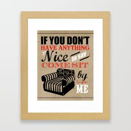 If You Don't Have Anything Nice To Say, Come Sit By Me Framed Art Print