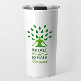 INHALE the future EXHALE the past Travel Mug