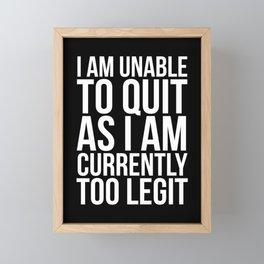 Unable To Quit Too Legit (Black & White) Framed Mini Art Print