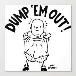 Dump 'Em Out! Canvas Print