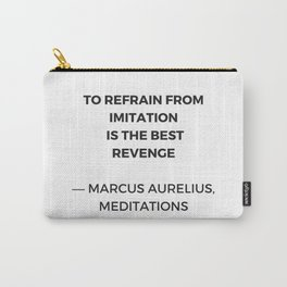 Stoic Inspiration Quotes - Marcus Aurelius Meditations - To refrain from imitation is the best reven Carry-All Pouch