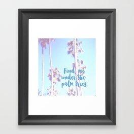 Find me under the palm trees - wanderlust  Framed Art Print