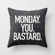 Monday You Bastard Throw Pillow