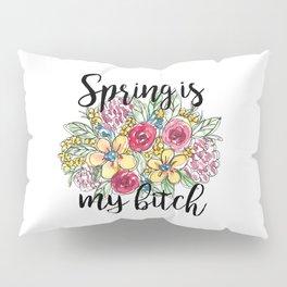 Spring Is My Bitch Floral Bouquet Pillow Sham