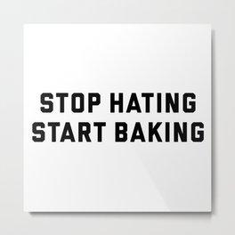 Stop Hating Start Baking Metal Print