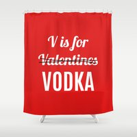 vodka Shower Curtains featuring V IS FOR VODKA NOT VALENTINES (Red) by CreativeAngel