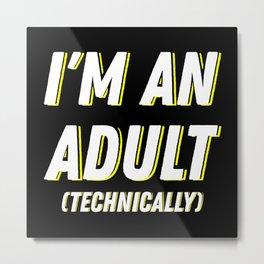I'm An Adult (Technically) I Metal Print