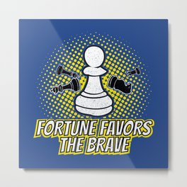 Fortune Favors The Brave - Cool Chess Club Gift Metal Print