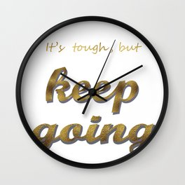 it's tough , but keep going Wall Clock