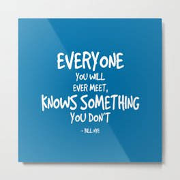 Everyone Knows Something Quote - Bill Nye Metal Print