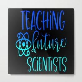 Teaching Future Scientists Teacher Gift Humor Metal Print