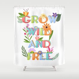 Grow Wild And Free Shower Curtain