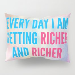 Every Day I Am Getting Richer And Richer Pillow Sham