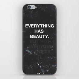 Everything Has Beauty  iPhone Skin