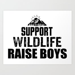 Support Wildlife Raise Boys T Shirt Gift for Moms Art Print
