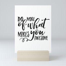 Do More Of What Makes You Awesome, WORDS OF WISDOM,Motivational Quote,Calligraphy Print,Love What Yo Mini Art Print