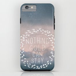 Nothing Gold Can Stay I iPhone Case