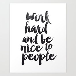 Work Hard and be Nice to People black and white typography poster black-white design bedroom wall Art Print