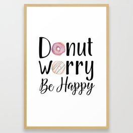 DONUT WORRY, BE HAPPY! Framed Art Print