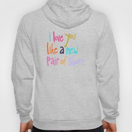I Love You Like A New Pair Of Shoes Hoody