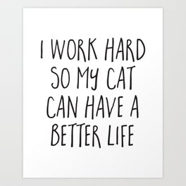 Cat Better Life Funny Quote Art Print