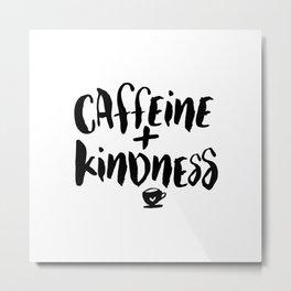 Caffeine and Kindness typography wall art home decor Metal Print