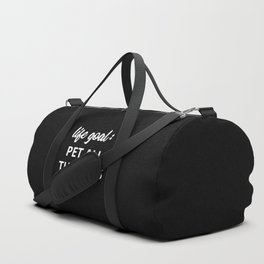 Life Goal: Pet All The Dogs Duffle Bag