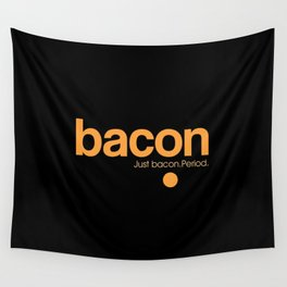 Bacon. Just bacon. Period. Wall Tapestry
