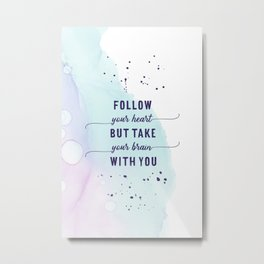 FOLLOW YOUR HEART   floating colors Metal Print
