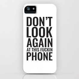 Don't look again at this fuckin phone iPhone Case