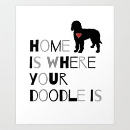 Home is where your Doodle is, (black & gray) Art for the Labradoodle or Goldendoodle dog lover Art Print