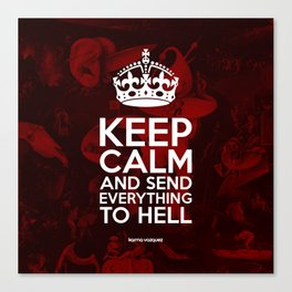 Keep Calm And Send Everything To Hell Canvas Print
