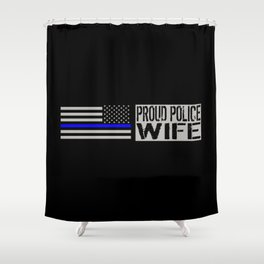 Police: Proud Wife (Thin Blue Line) Shower Curtain