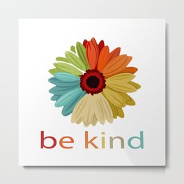 DAISY IN A WORLD WHERE YOU CAN BE ANYTHING BE KIND Metal Print
