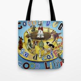 Good Dog Good Coffee Good Life Tote Bag